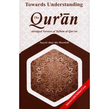 Toward Understanding The Quran (Abridged Version Of Tafhim Al Quran)