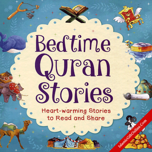 Bedtime Quran Stories (Heart-warming Stories To Read and Share)