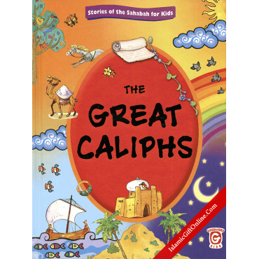 The Great Caliphs (Stories of the Sahabah for Kids)