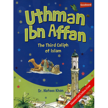 Uthman Ibn Affan - The thrid Caliph of Islam
