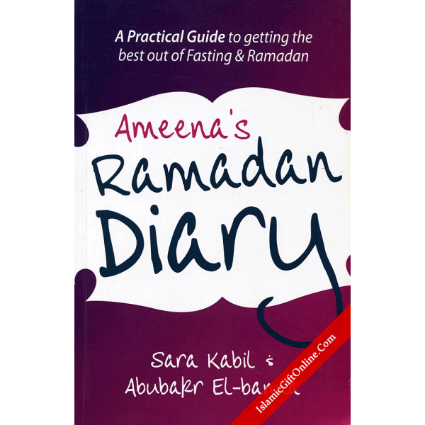 Ameena's Ramadan Diary (A Practical Guide to getting the best out of Fasting & Ramadan)