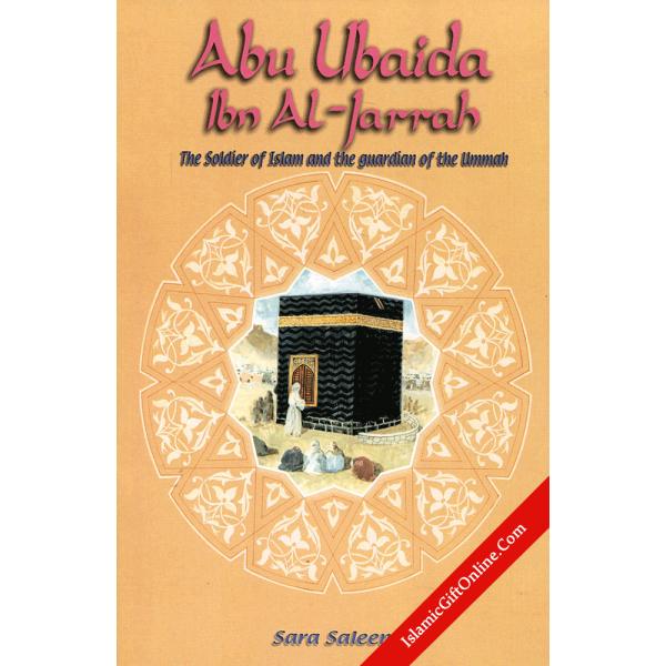 Abu Ubaida Ibn Al-Jarrah (The Soldier of Islam and the Guardian of the Ummah)