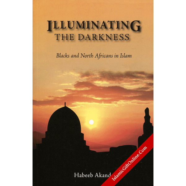 Illuminating the Darkness (Blacks and North Africans in Islam)