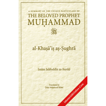A Summary of the Unique Particulars of The Beloved Prophet Muhammad (Al-Khasa'is as-Sughra)