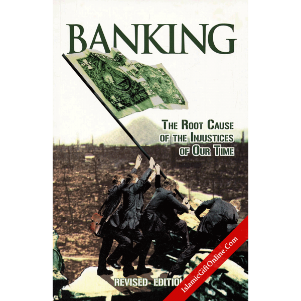 Banking (The root cause of the injustices of our time)