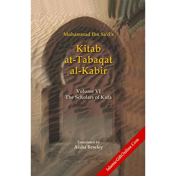 Kitab At-Tabaqat Al-Kabir Volume VI: The Scholars of Kufa
