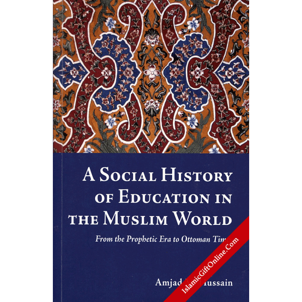 A Social History Of Education In The Muslim World (From the Prophetic Era to Ottoman Times)