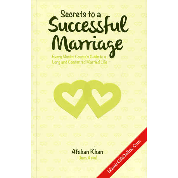 Secrets to a Successful Marriage - Every Muslim Couple's Guide to a Long and Contented Married Life