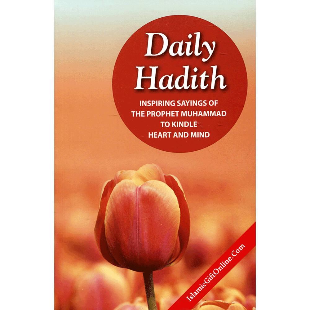 Daily Hadith: Inspiring Sayings of the Prophet Muhammad to Kindle Heart and Mind