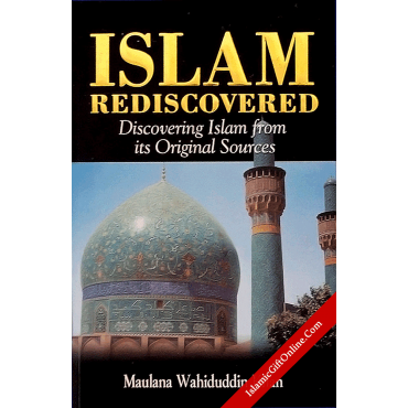 Islam Rediscovered (Discovering Islam from its Original Sources)