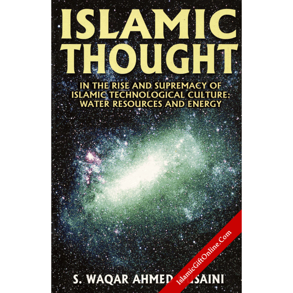 Islamic Thought in the Rise and Supremacy of Islamic Technological Culture: Water Resources and Energy