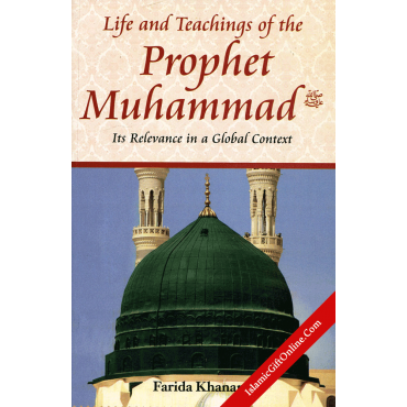 Life And Teachings of The Prophet Muhammad: Its Relevance In A Global Context