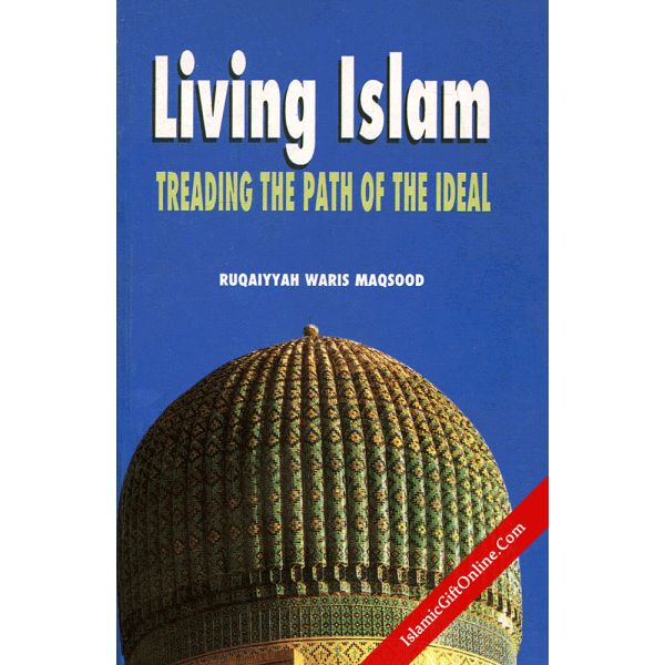 Living Islam: Treading the Path of Ideal