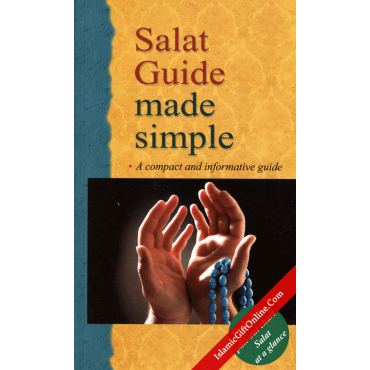 Salat Guide Made Simple (A compact and informative guide)