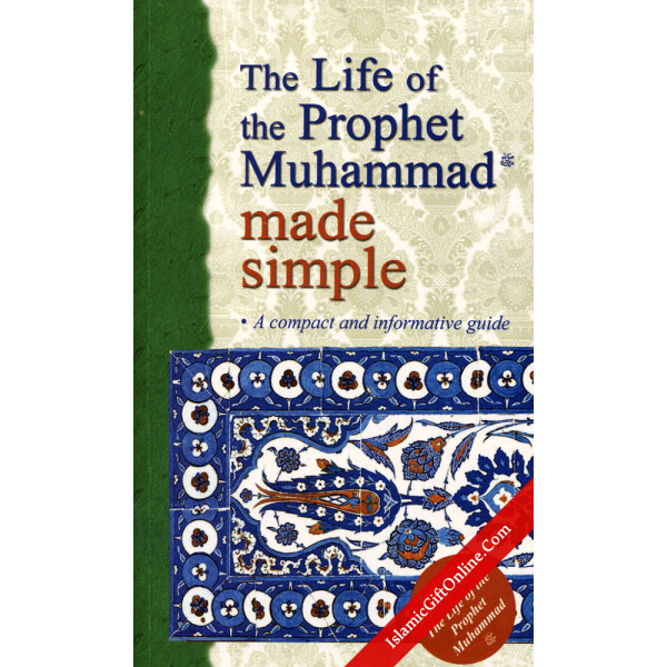 The Life of the Prophet Muhammad Made Simple (A compact and informative guide)