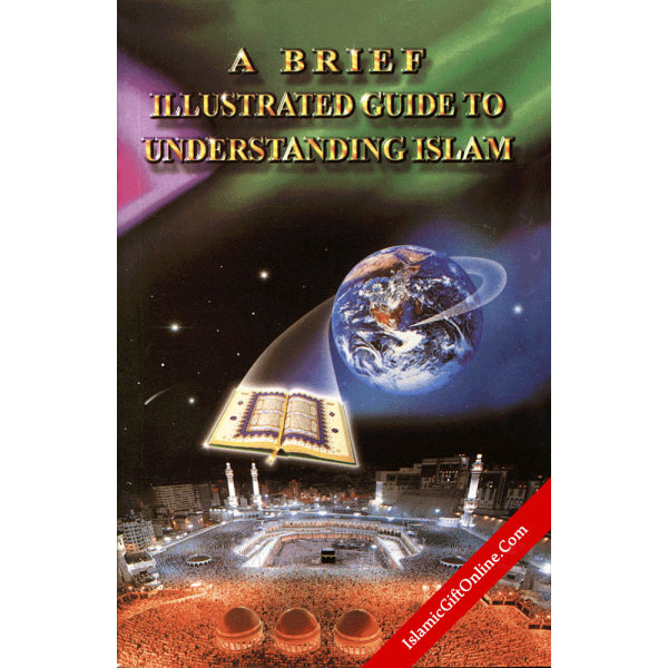 Brief Illustrated Guide to Understanding Islam