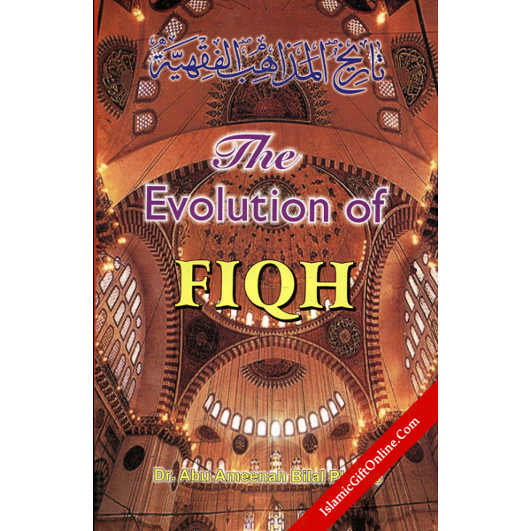 The Evolution of Fiqh : Islamic Law and the Madh-habs
